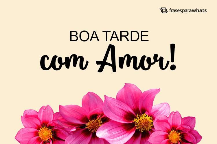 Boa Tarde com Amor!