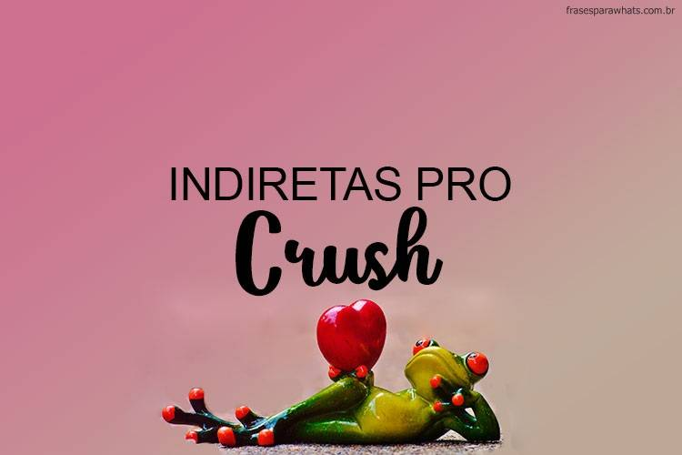 Indiretas para Crush