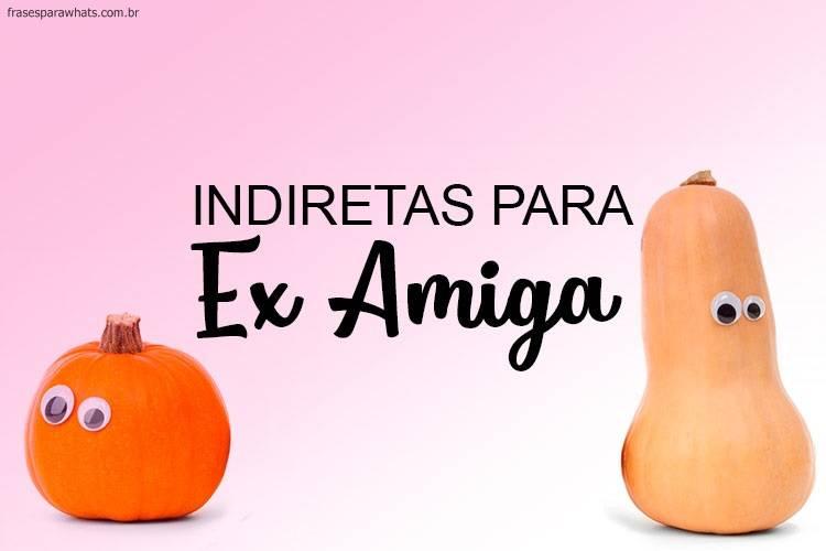 Indiretas para Ex Amiga