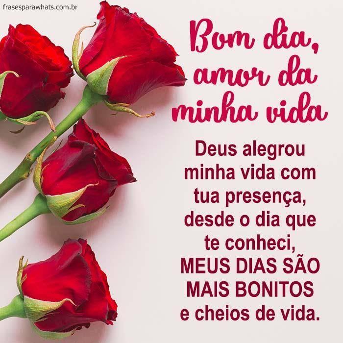 Bom Dia Amor Da Minha Vida Frases Para Whatsapp
