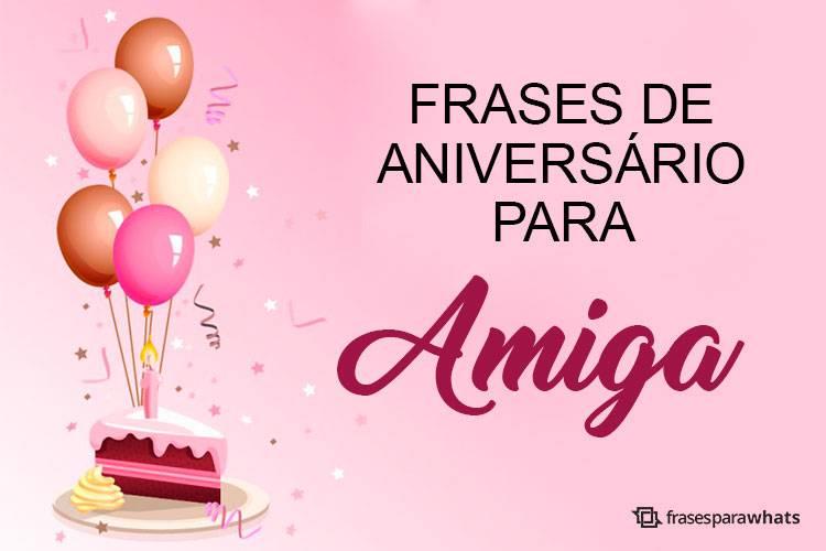 50 Frases de Aniversário para Amiga para desejar Parabéns com muito Carinho
